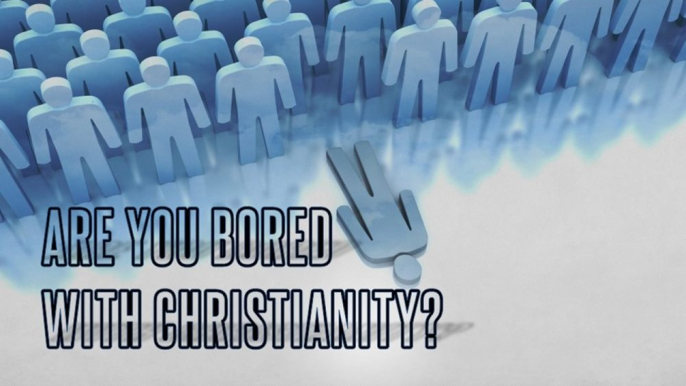 Are You Bored With Christianity? Image