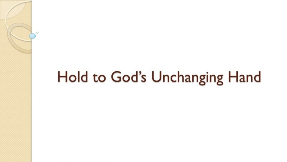 Hold to God\'s Unchanging Hand Image
