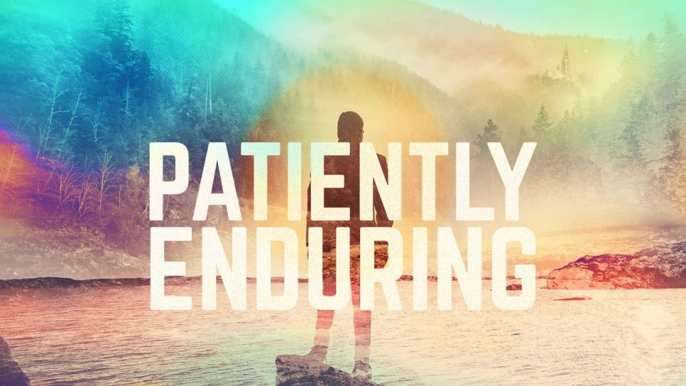 Patiently Enduring