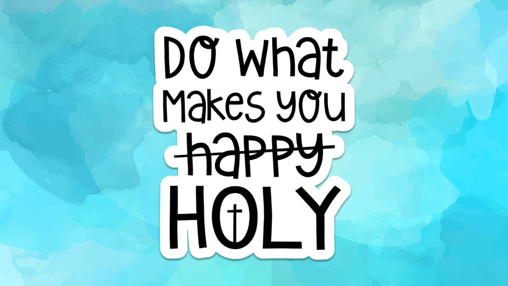 Do What Makes You Holy Image